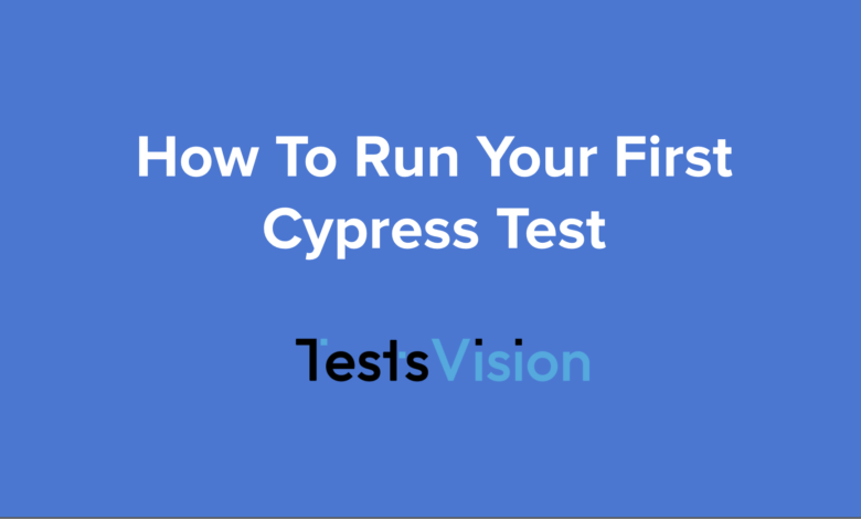 How To Run Your First Cypress Test